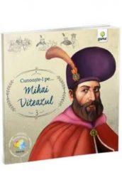 Cunoaşte-l pe Mihai Viteazul