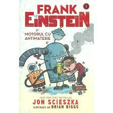 Frank Einstein si motorul cu antimaterie
