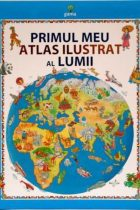 Primul meu atlas ilustrat al lumii
