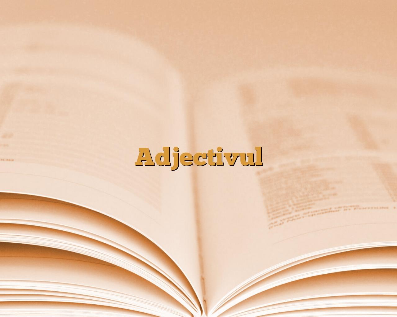 Adjectivul – recapitulare