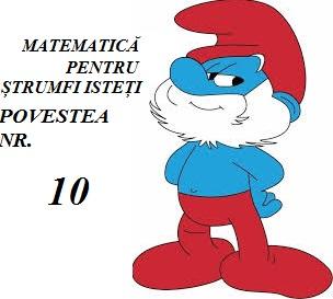 Povestea nr. 10 – Matematică pentru ștrumfi isteți