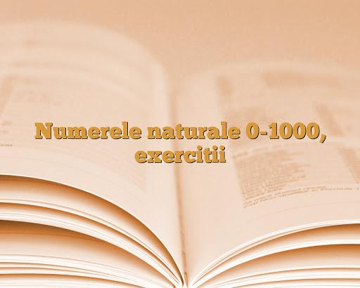 Numere naturale de la 0 la 1000