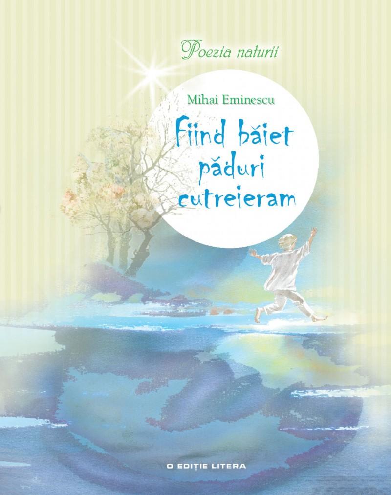 Fiind băiet, păduri cutreieram-poezie eminesciană